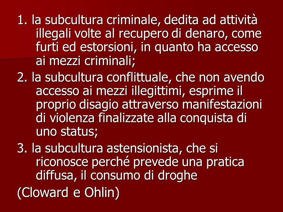 1. la subcultura criminale, dedita ad attività illegali volte al recupero di denaro, come furti ed estorsioni, in quanto ha accesso ai mezzi criminali;
