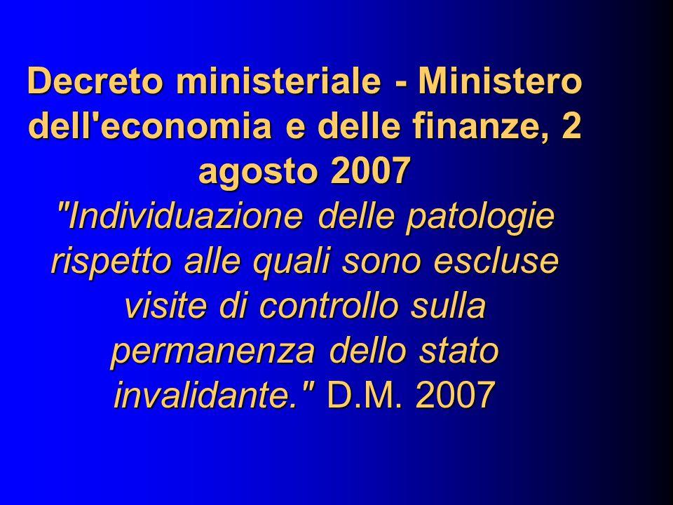 Decreto ministeriale - Ministero dell economia e delle finanze, 2 agosto 2007 Individuazione delle patologie rispetto alle quali sono escluse visite di controllo sulla permanenza dello stato invalidante. D.M.
