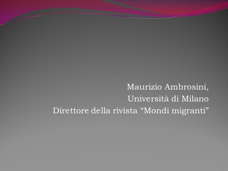 Maurizio Ambrosini, Università di Milano Direttore della rivista Mondi migranti