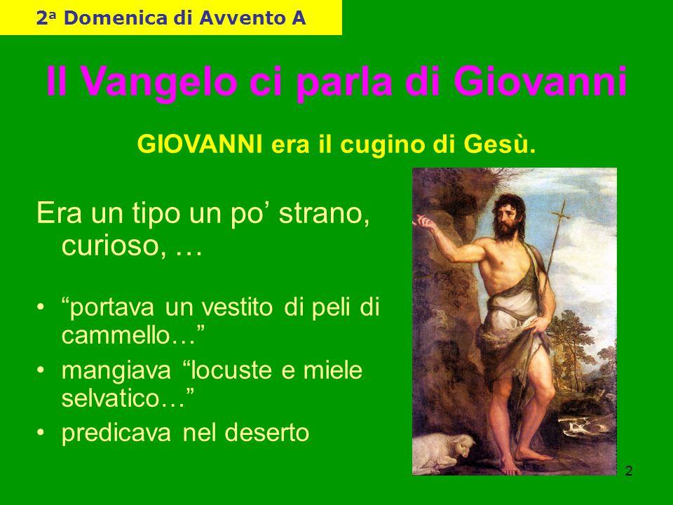 Il Vangelo ci parla di Giovanni GIOVANNI era il cugino di Gesù.