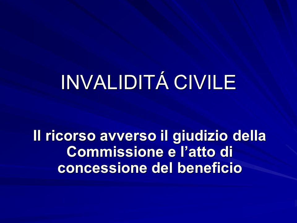 INVALIDITÁ CIVILE Il ricorso avverso il giudizio della Commissione e l'atto di concessione del beneficio.