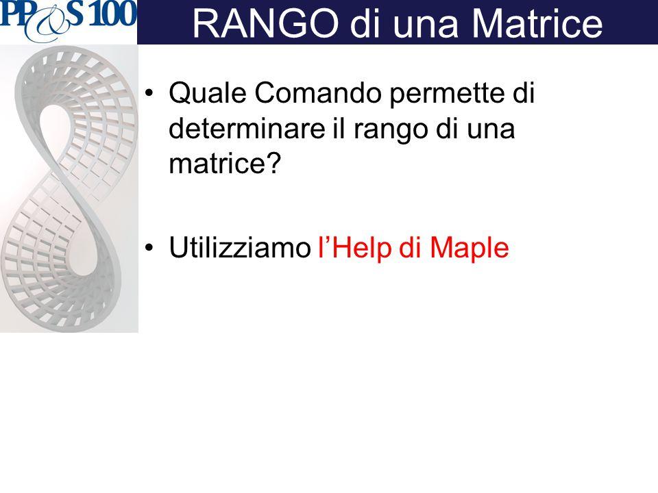 RANGO di una Matrice Quale Comando permette di determinare il rango di una matrice.