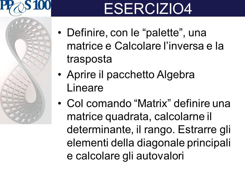 ESERCIZIO4 Definire, con le palette , una matrice e Calcolare l'inversa e la trasposta. Aprire il pacchetto Algebra Lineare.