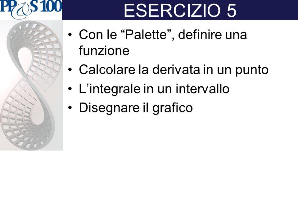 ESERCIZIO 5 Con le Palette , definire una funzione