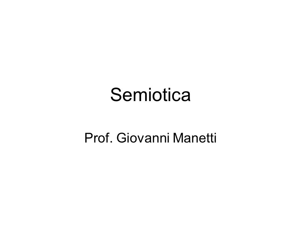 Semiotica Prof. Giovanni Manetti