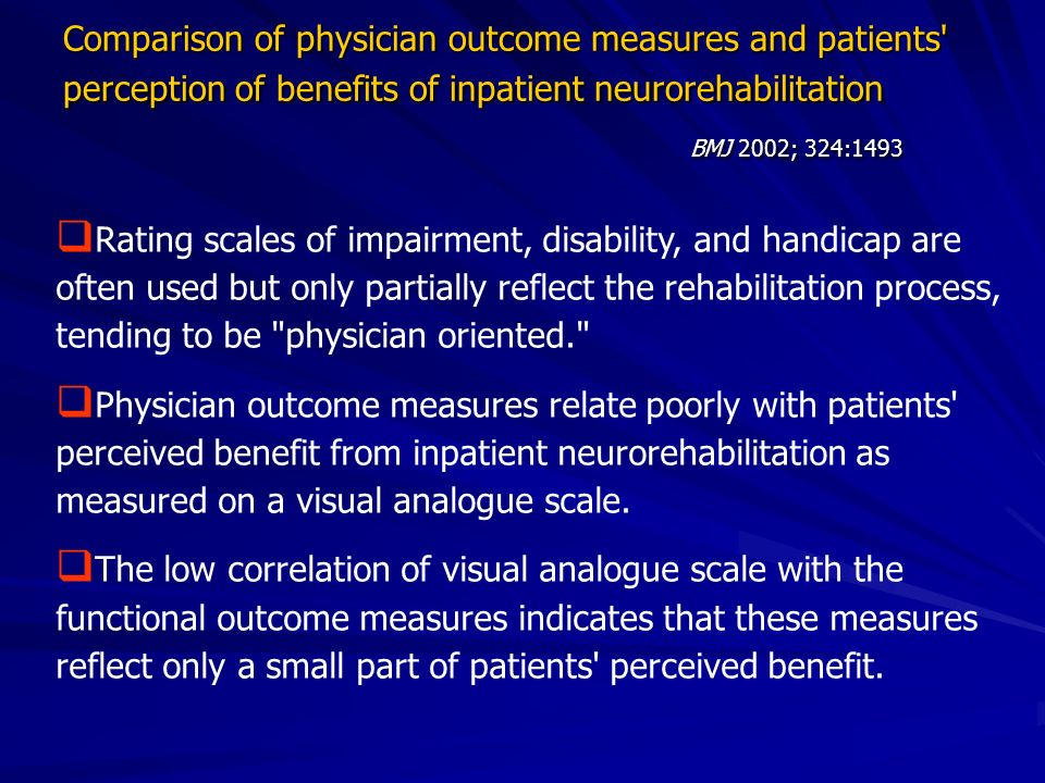 Comparison of physician outcome measures and patients perception of benefits of inpatient neurorehabilitation BMJ 2002; 324:1493