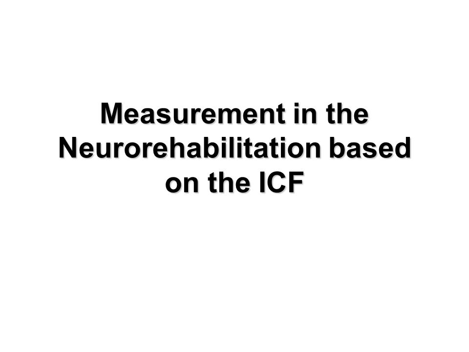 Measurement in the Neurorehabilitation based on the ICF