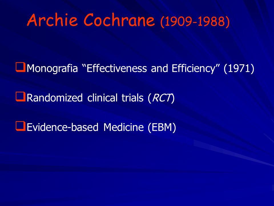 Archie Cochrane (1909-1988) Monografia Effectiveness and Efficiency (1971) Randomized clinical trials (RCT)