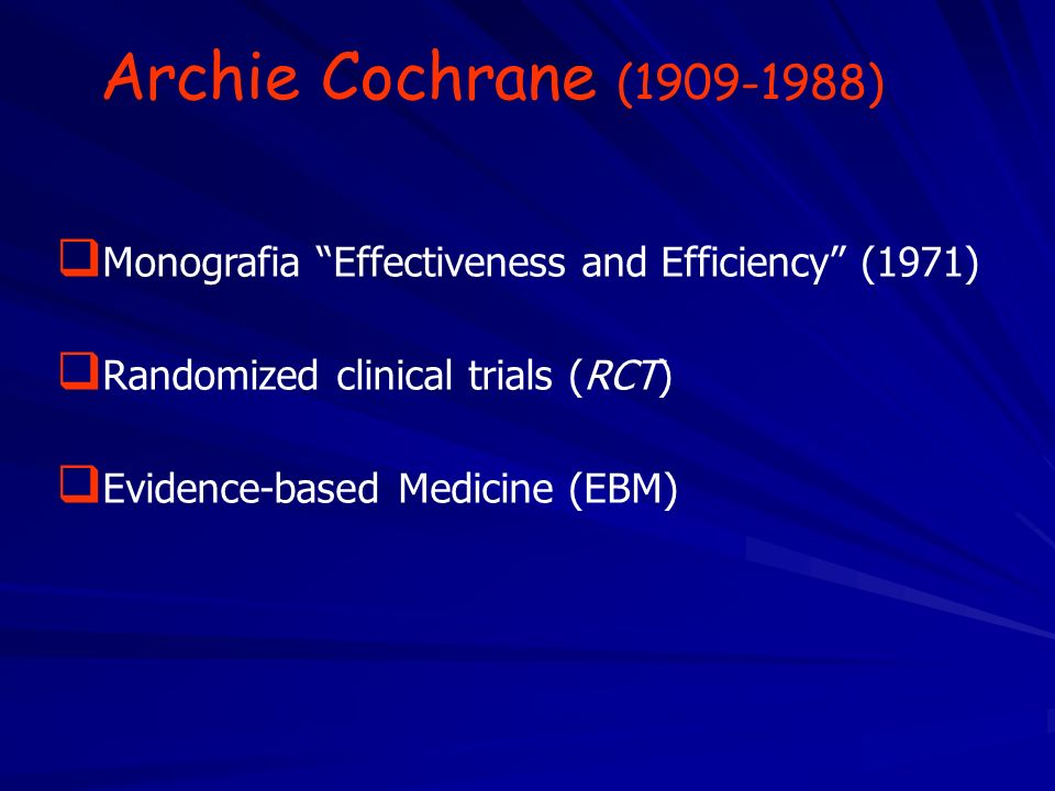 Archie Cochrane (1909-1988)Monografia Effectiveness and Efficiency (1971) Randomized clinical trials (RCT)