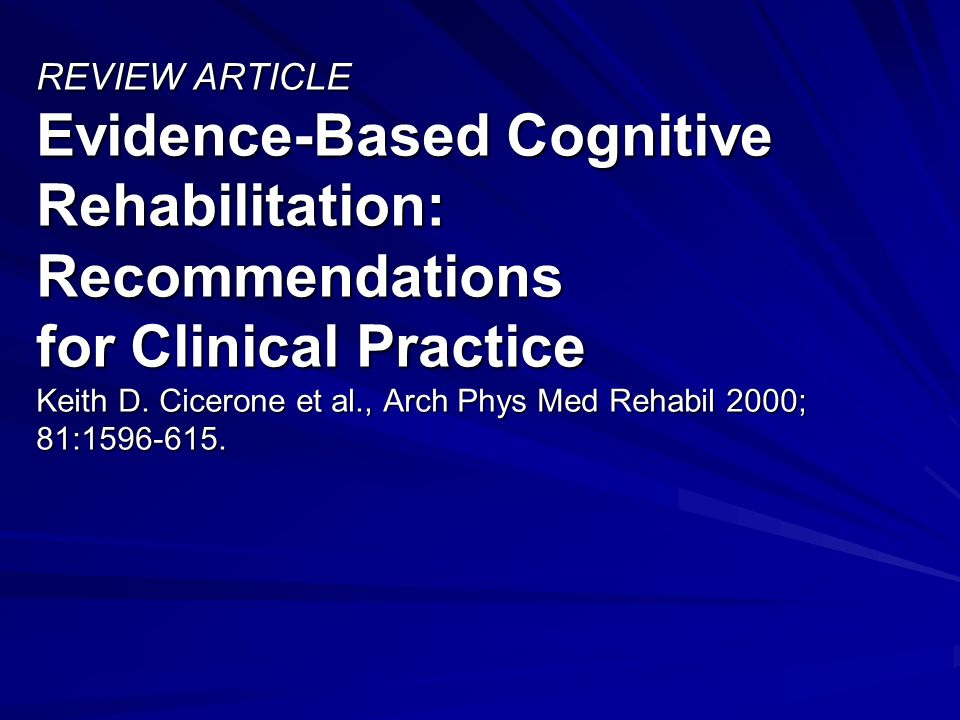 REVIEW ARTICLE Evidence-Based Cognitive Rehabilitation: Recommendations for Clinical Practice Keith D.