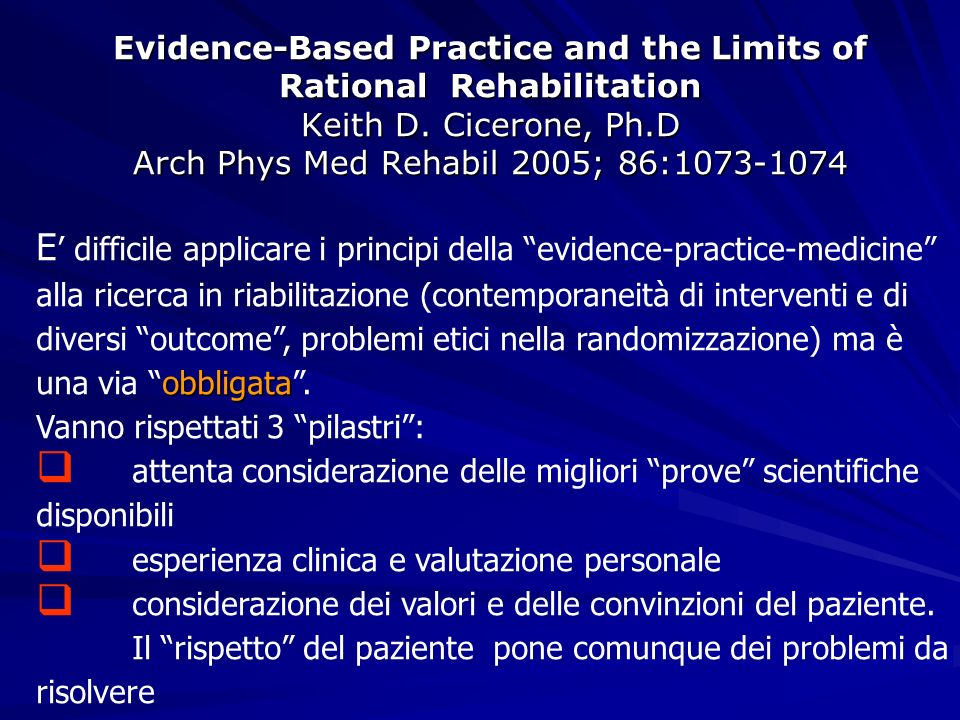 Evidence-Based Practice and the Limits of Rational Rehabilitation Keith D. Cicerone, Ph.D Arch Phys Med Rehabil 2005; 86:1073-1074