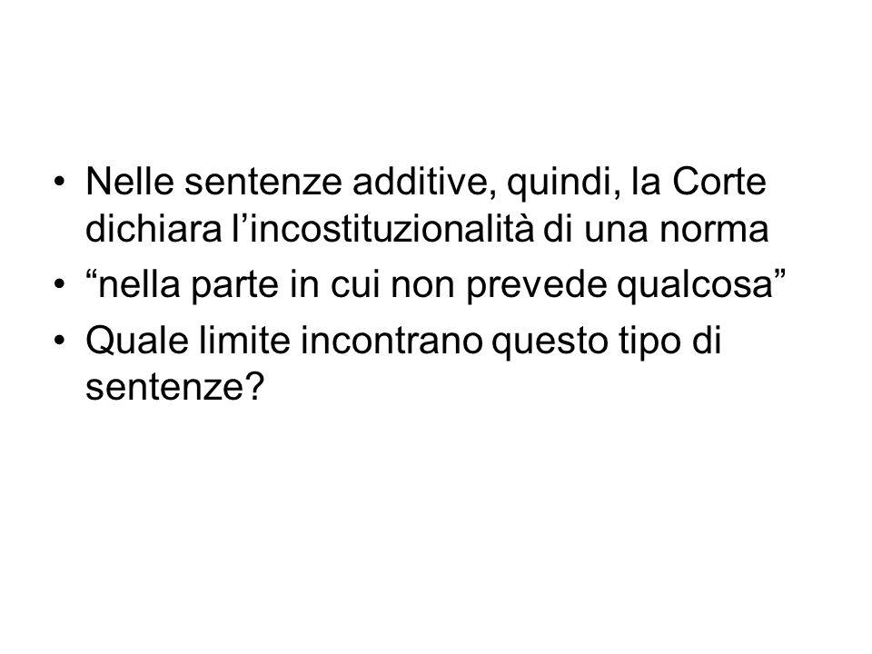 Nelle sentenze additive, quindi, la Corte dichiara l'incostituzionalità di una norma