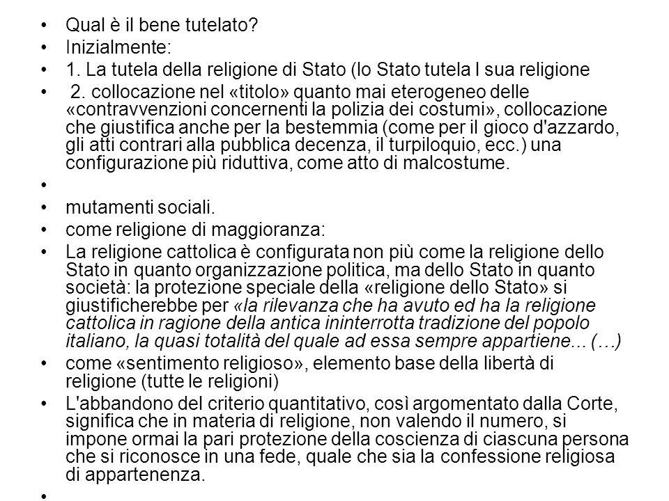 Qual è il bene tutelato Inizialmente: 1. La tutela della religione di Stato (lo Stato tutela l sua religione.