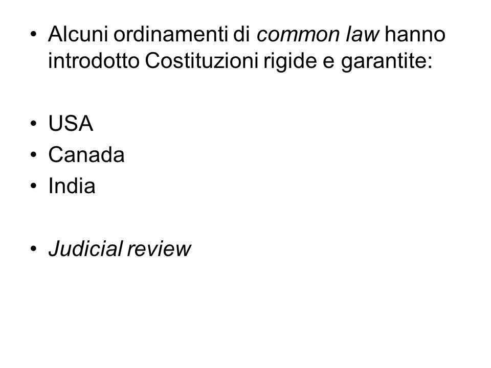 Alcuni ordinamenti di common law hanno introdotto Costituzioni rigide e garantite: