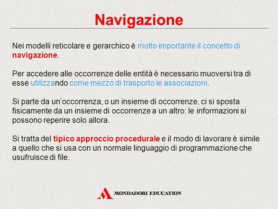 Navigazione Nei modelli reticolare e gerarchico è molto importante il concetto di navigazione.