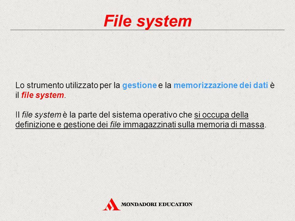File system Lo strumento utilizzato per la gestione e la memorizzazione dei dati è il file system.