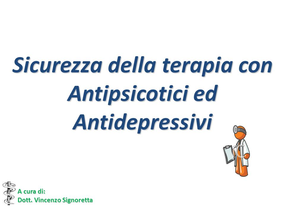 Sicurezza della terapia con Antipsicotici ed Antidepressivi
