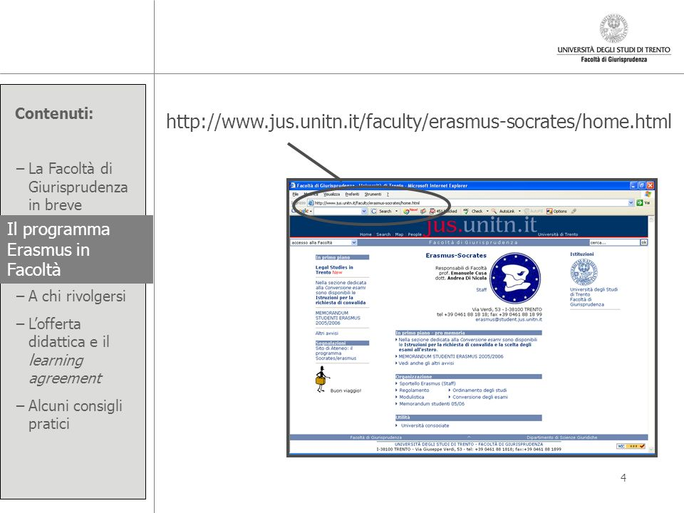 http://www.jus.unitn.it/faculty/erasmus-socrates/home.html Il programma Erasmus in Facoltà
