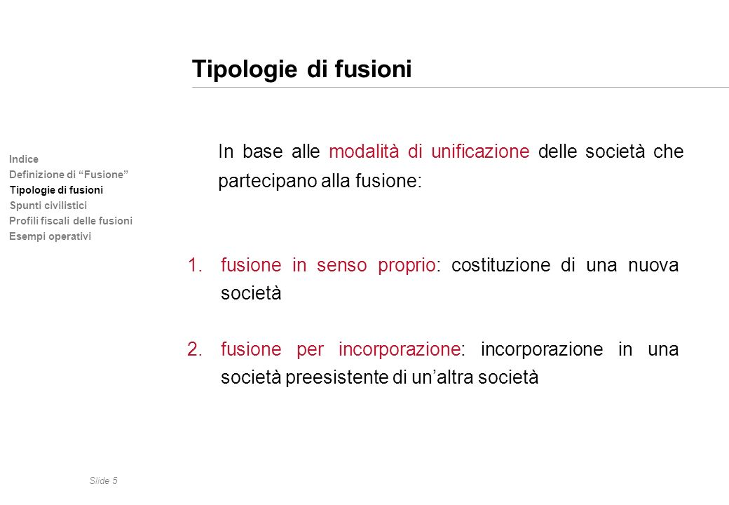 Tipologie di fusioni In base alle modalità di unificazione delle società che partecipano alla fusione: