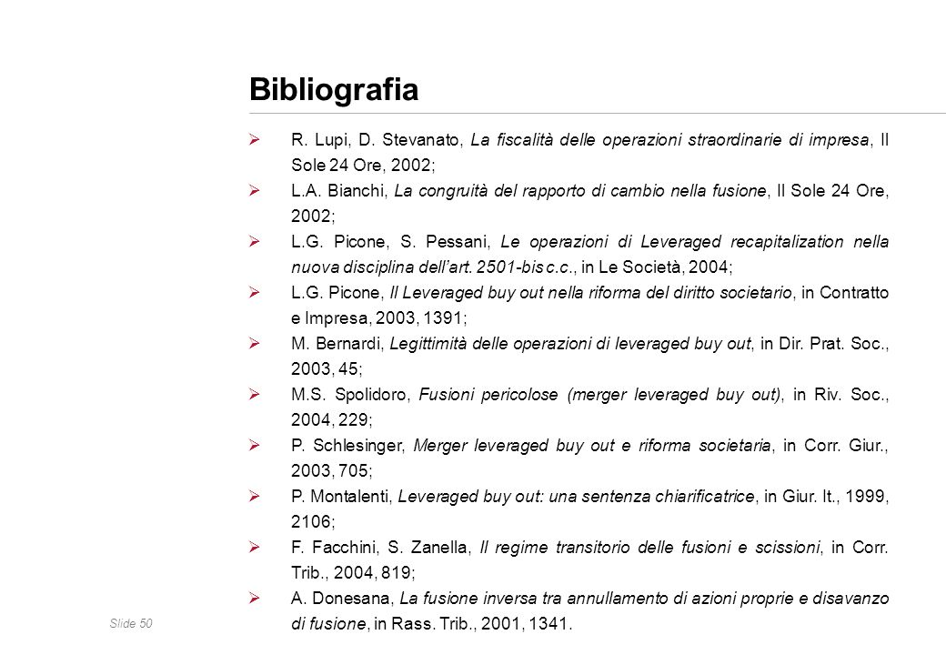 Bibliografia R. Lupi, D. Stevanato, La fiscalità delle operazioni straordinarie di impresa, Il Sole 24 Ore, 2002;