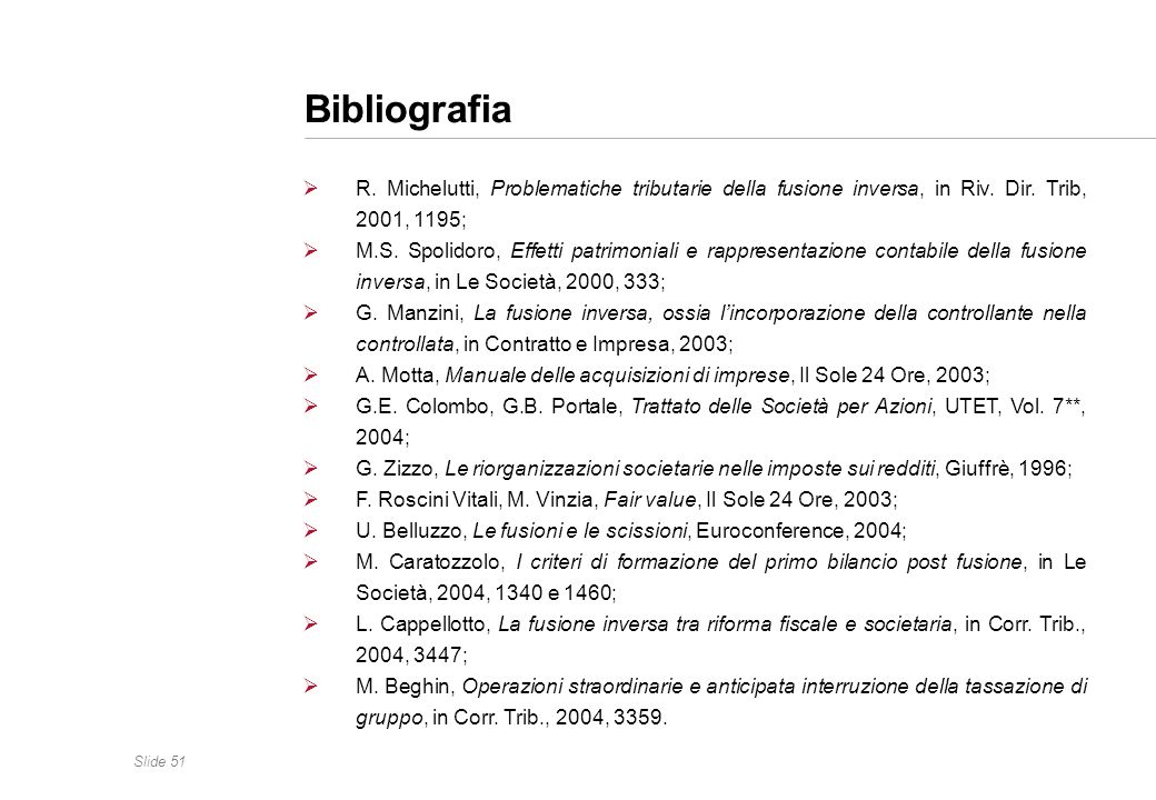 BibliografiaR. Michelutti, Problematiche tributarie della fusione inversa, in Riv. Dir. Trib, 2001, 1195;