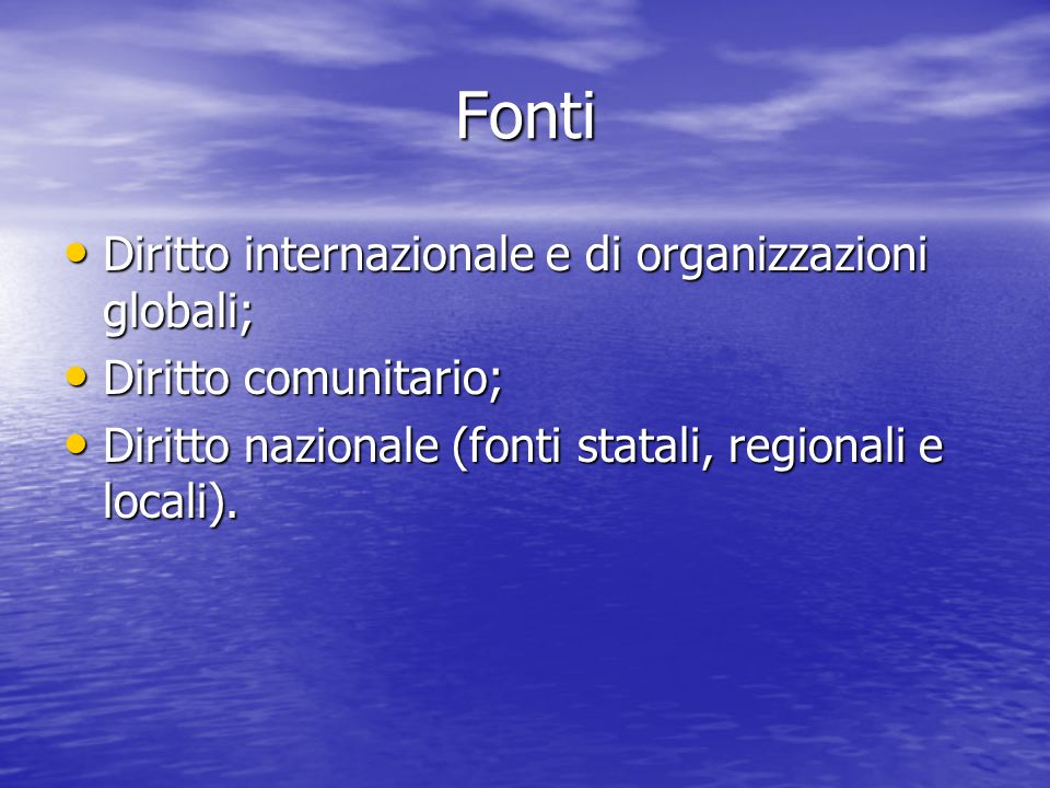 Fonti Diritto internazionale e di organizzazioni globali;