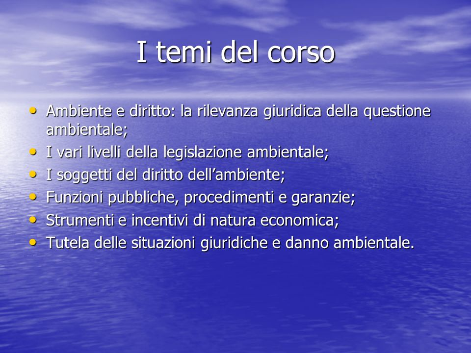 I temi del corso Ambiente e diritto: la rilevanza giuridica della questione ambientale; I vari livelli della legislazione ambientale;