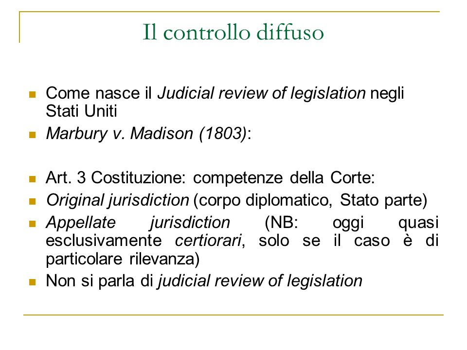 Il controllo diffuso Come nasce il Judicial review of legislation negli Stati Uniti. Marbury v. Madison (1803):