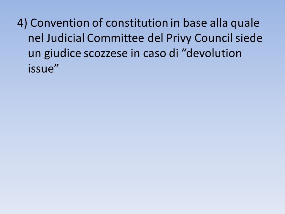 4) Convention of constitution in base alla quale nel Judicial Committee del Privy Council siede un giudice scozzese in caso di devolution issue