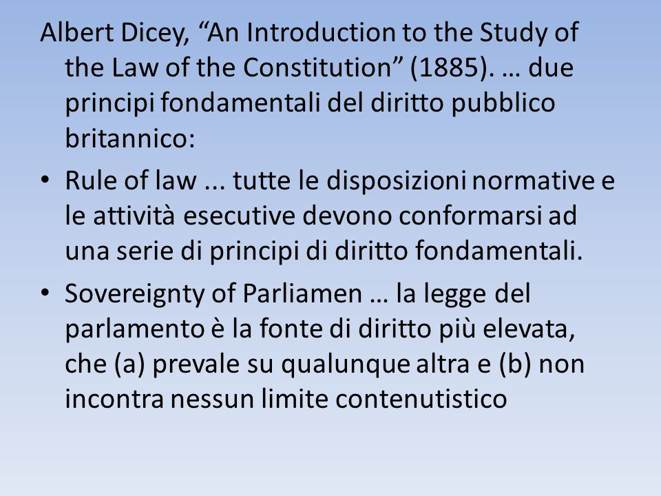 Albert Dicey, An Introduction to the Study of the Law of the Constitution (1885). … due principi fondamentali del diritto pubblico britannico: