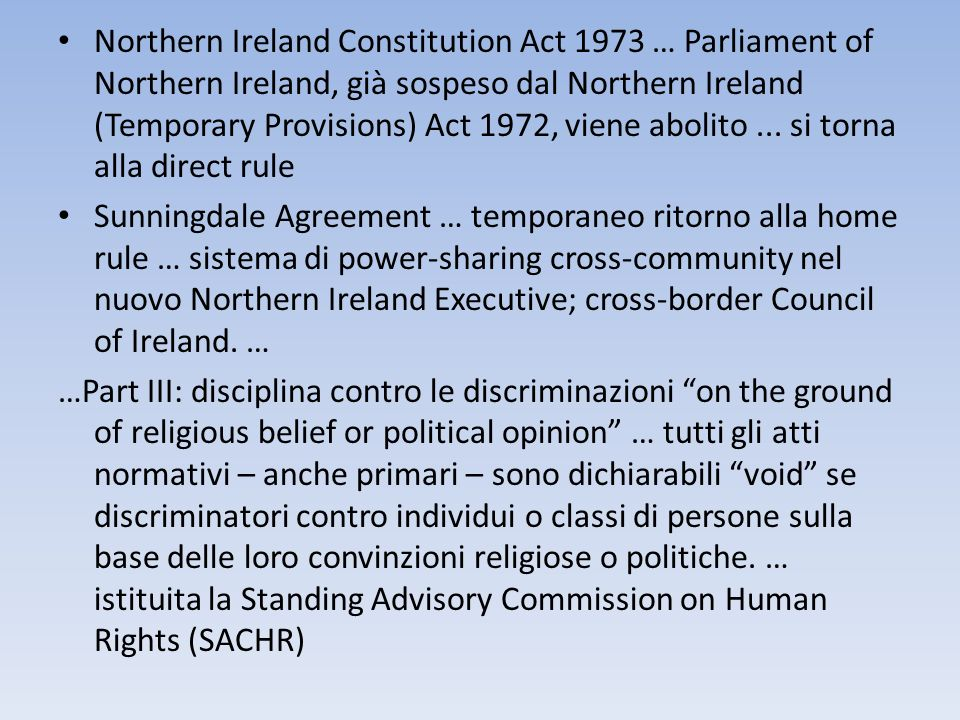 Northern Ireland Constitution Act 1973 … Parliament of Northern Ireland, già sospeso dal Northern Ireland (Temporary Provisions) Act 1972, viene abolito ... si torna alla direct rule