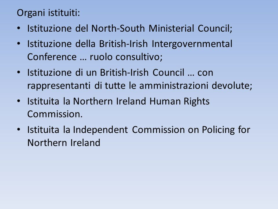 Organi istituiti: Istituzione del North-South Ministerial Council; Istituzione della British-Irish Intergovernmental Conference … ruolo consultivo;