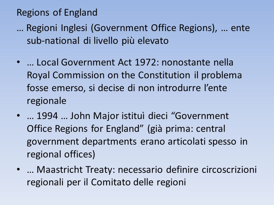 Regions of England … Regioni Inglesi (Government Office Regions), … ente sub-national di livello più elevato.
