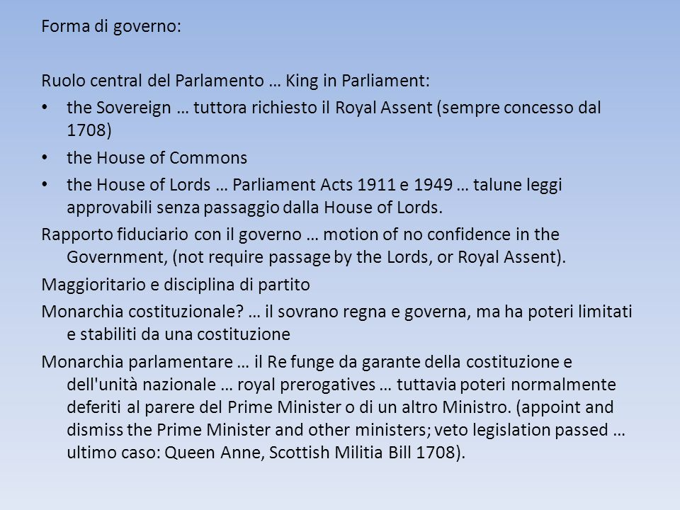 Forma di governo: Ruolo central del Parlamento … King in Parliament: the Sovereign … tuttora richiesto il Royal Assent (sempre concesso dal 1708)