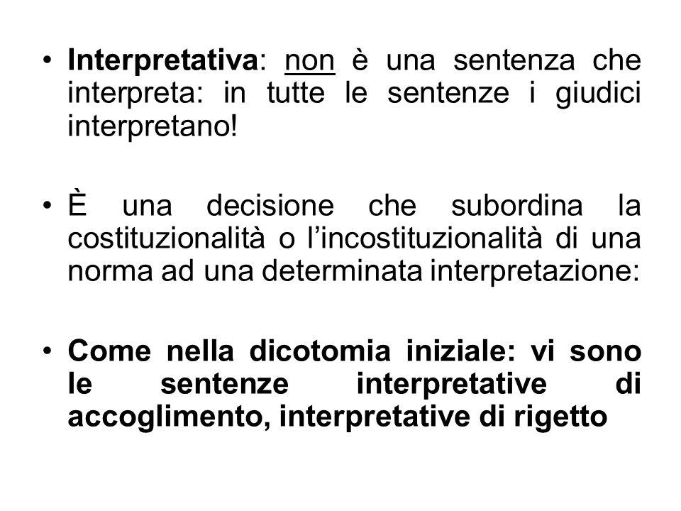 Interpretativa: non è una sentenza che interpreta: in tutte le sentenze i giudici interpretano!