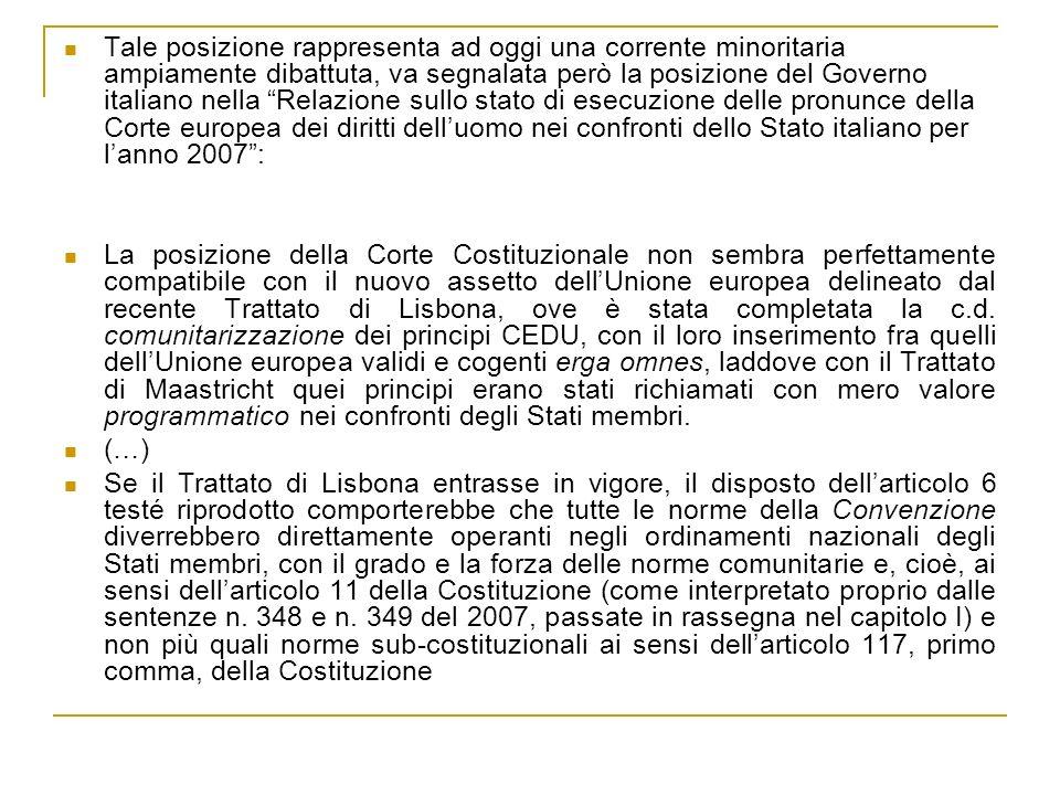 Tale posizione rappresenta ad oggi una corrente minoritaria ampiamente dibattuta, va segnalata però la posizione del Governo italiano nella Relazione sullo stato di esecuzione delle pronunce della Corte europea dei diritti dell'uomo nei confronti dello Stato italiano per l'anno 2007 :