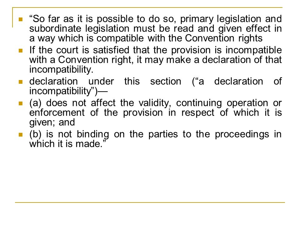 So far as it is possible to do so, primary legislation and subordinate legislation must be read and given effect in a way which is compatible with the Convention rights