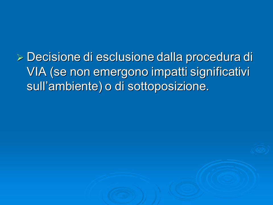 Decisione di esclusione dalla procedura di VIA (se non emergono impatti significativi sull'ambiente) o di sottoposizione.