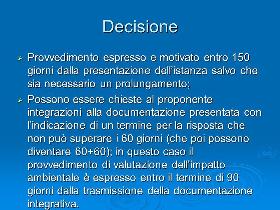 Decisione Provvedimento espresso e motivato entro 150 giorni dalla presentazione dell'istanza salvo che sia necessario un prolungamento;