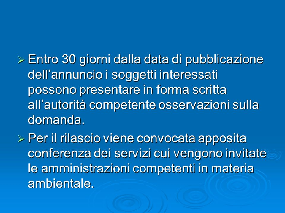 Entro 30 giorni dalla data di pubblicazione dell'annuncio i soggetti interessati possono presentare in forma scritta all'autorità competente osservazioni sulla domanda.