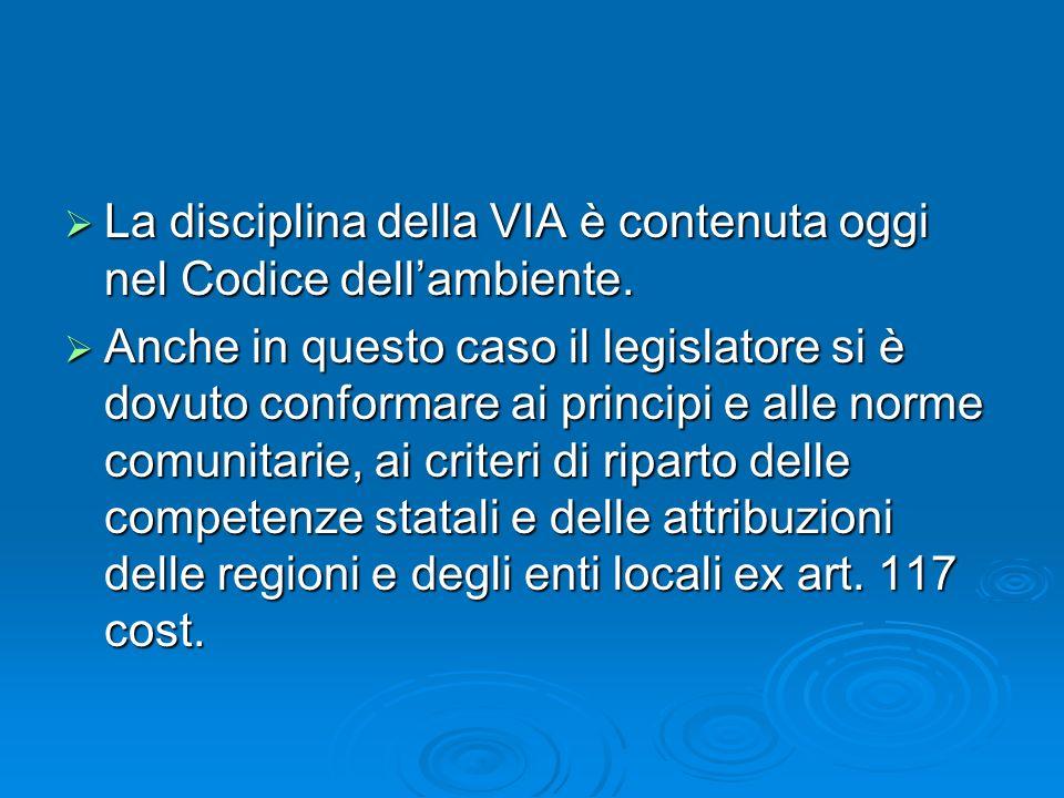 La disciplina della VIA è contenuta oggi nel Codice dell'ambiente.