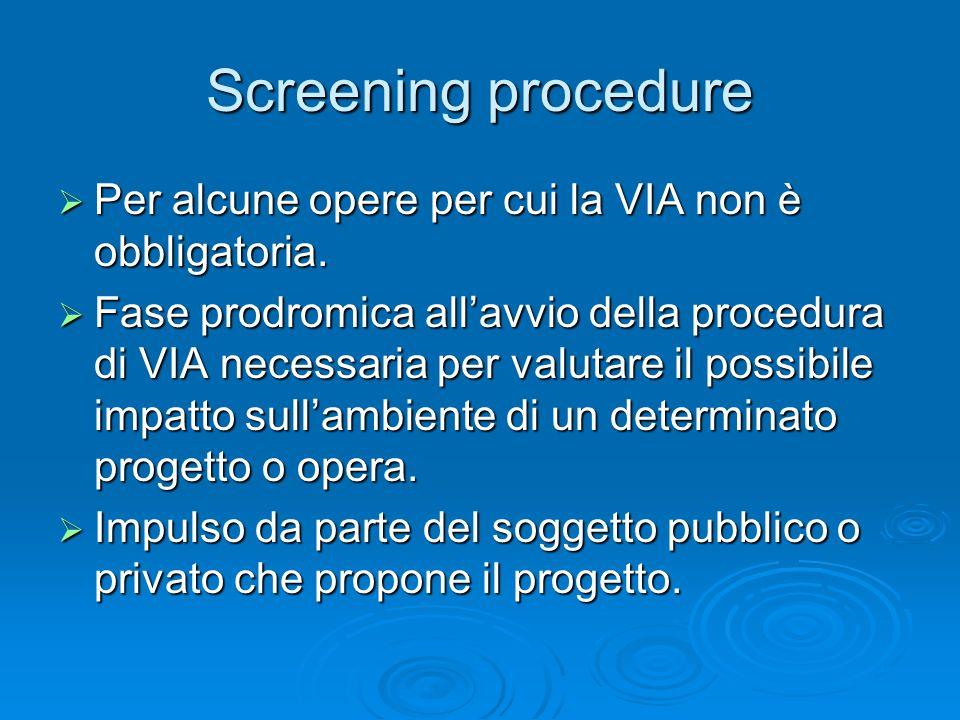 Screening procedure Per alcune opere per cui la VIA non è obbligatoria.