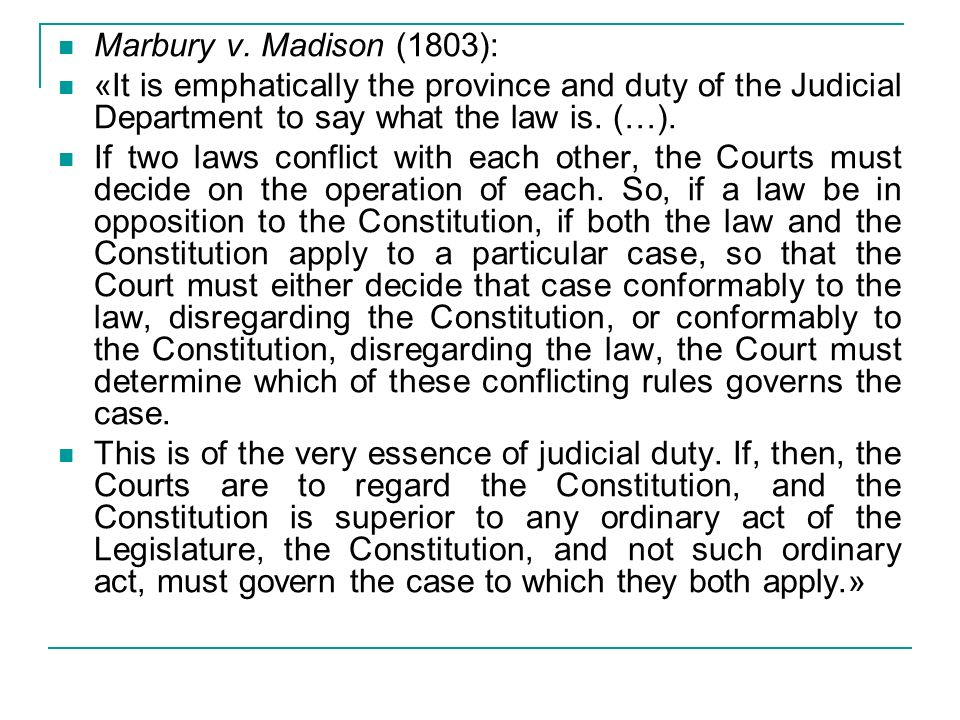 Marbury v. Madison (1803): «It is emphatically the province and duty of the Judicial Department to say what the law is. (…).