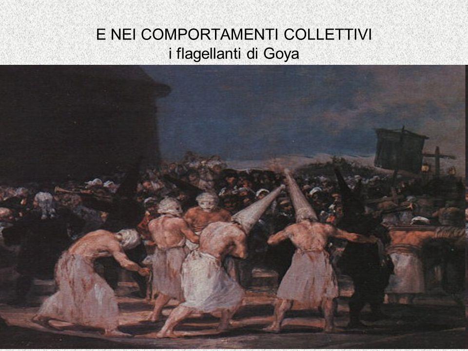 E NEI COMPORTAMENTI COLLETTIVI i flagellanti di Goya