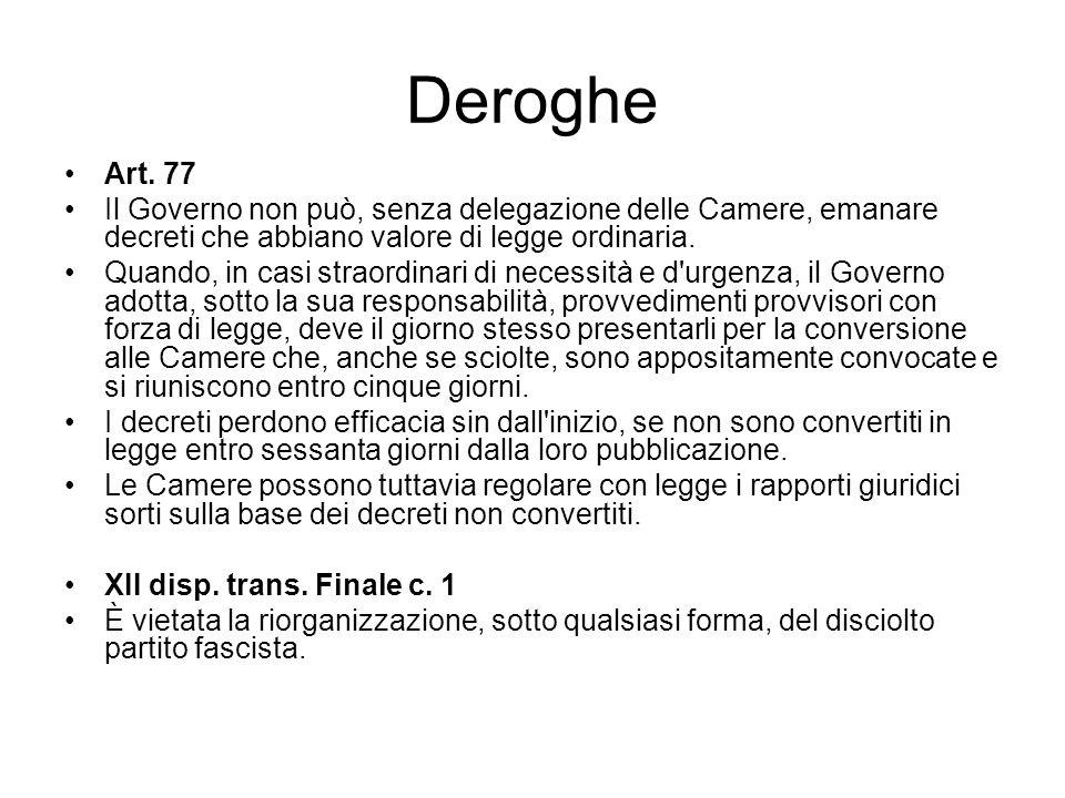 Deroghe Art. 77. Il Governo non può, senza delegazione delle Camere, emanare decreti che abbiano valore di legge ordinaria.