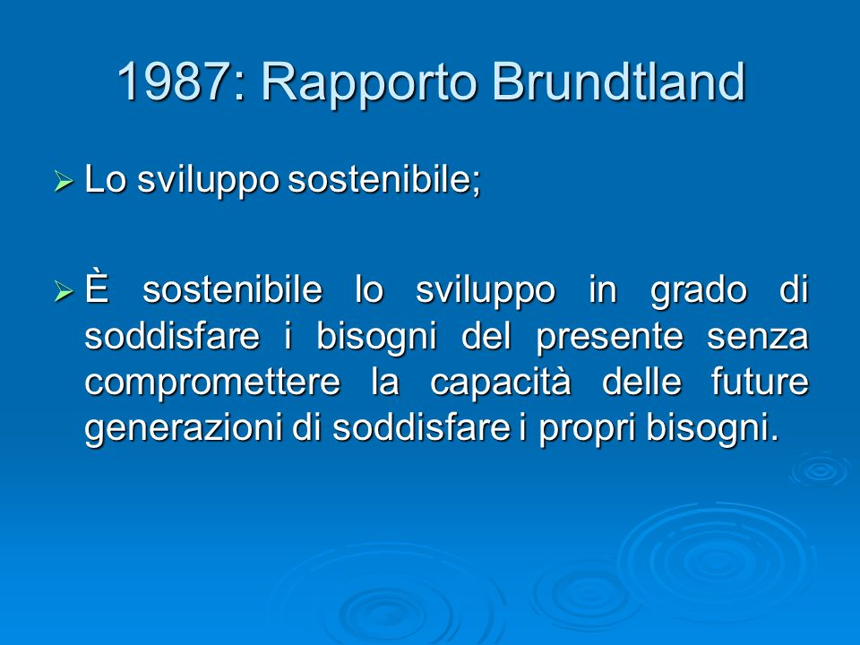 1987: Rapporto Brundtland Lo sviluppo sostenibile;