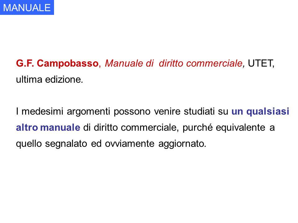 MANUALE G.F. Campobasso, Manuale di diritto commerciale, UTET, ultima edizione. I medesimi argomenti possono venire studiati su un qualsiasi.