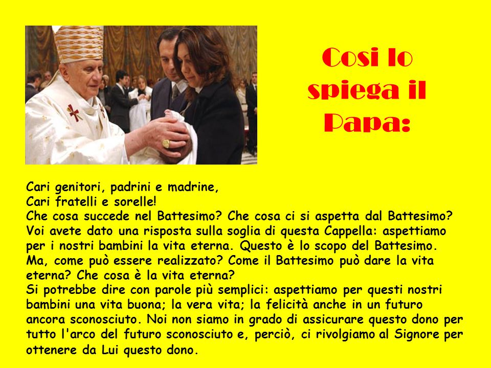 Cosi lo spiega il Papa: Cari genitori, padrini e madrine, Cari fratelli e sorelle!