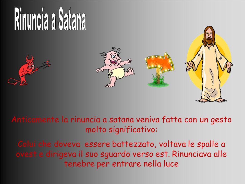 Rinuncia a Satana Anticamente la rinuncia a satana veniva fatta con un gesto molto significativo: