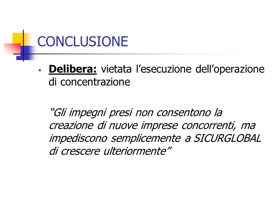 CONCLUSIONE Delibera: vietata l'esecuzione dell'operazione di concentrazione.